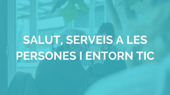 Salut, serveis a les persones i entorn TIC