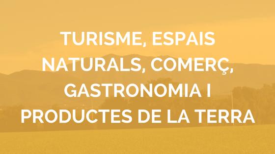 Turisme, espais naturals, comerç, gastronomia i productes de la terra