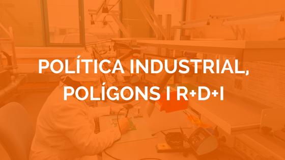 Política industrial, polígons i R+D+i